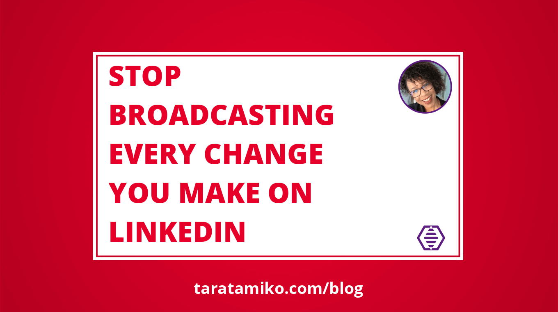 Blog Header Stop broadcasting every change you make on LinkedIn